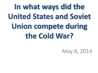 In what ways did the United States and Soviet Union compete during the Cold War?