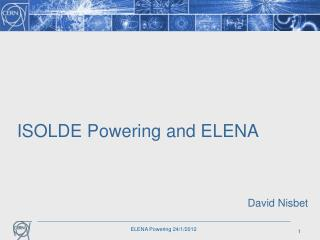 ISOLDE  Powering and ELENA