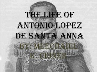 The life of Antonio  Lopez de Santa Anna