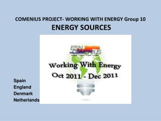 COMENIUS PROJECT- WORKING WITH ENERGY Group 10  ENERGY SOURCES