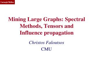 Mining Large Graphs: Spectral Methods, Tensors and Influence propagation