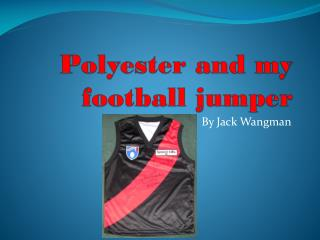 Polyester and my football jumper