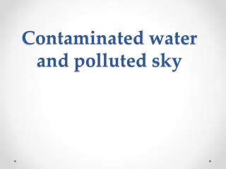 Contaminated  water  and polluted sky