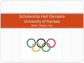Scholarship Hall Olympics University of Kansas Brian, Robert, Kat