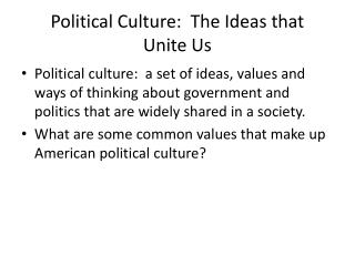Political Culture:  The Ideas that  Unite Us