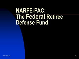 NARFE-PAC:  The Federal Retiree Defense Fund