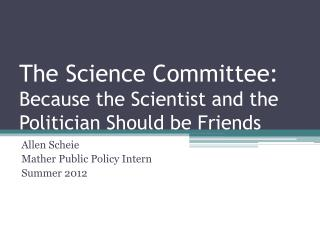 The Science Committee:  Because the Scientist and the Politician Should be Friends