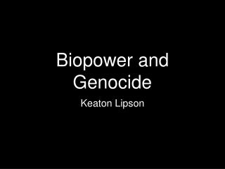 Biopower  and Genocide