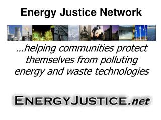 Energy Justice Network    helping communities protect themselves from polluting energy and waste technologies