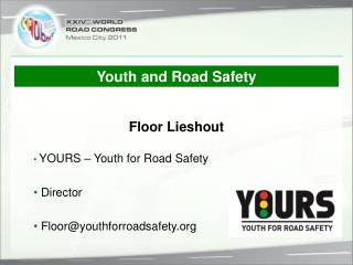 • YOURS – Youth for Road Safety • Director • Floor@youthforroadsafety