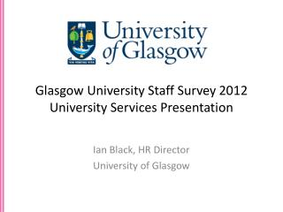 Glasgow  University Staff Survey  2012 University Services Presentation