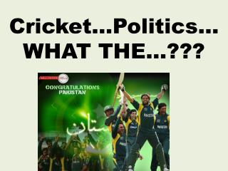 Cricket…Politics… WHAT THE…???
