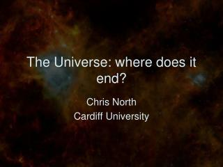 The Universe:  w here does it end?