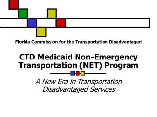 Florida Commission for the Transportation Disadvantaged  CTD Medicaid Non-Emergency Transportation NET Program  A New Er