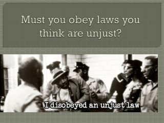 Must you obey laws you think are unjust?