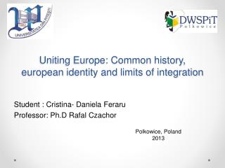 Uniting Europe: Common history,  european  identity and limits of integration