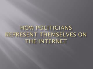 How Politicians represent themselves on the Internet