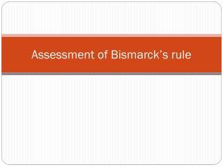 Assessment of Bismarck's rule