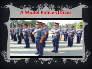A Model Police  Officer