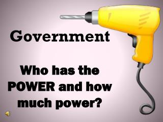 Government Who has the POWER and how much power?