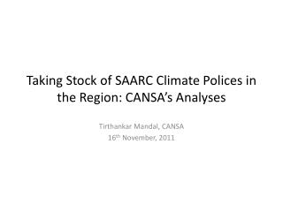 Taking Stock of  SAARC Climate  Polices in  the Region :  CANSA's  Analyses