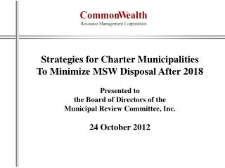 Strategies  for Charter Municipalities To Minimize MSW Disposal After 2018 Presented  to