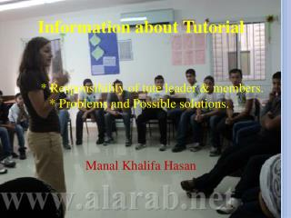 Information about Tutorial  * Responsibility of tute leader & members.