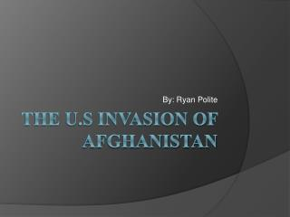 The U.S Invasion of Afghanistan