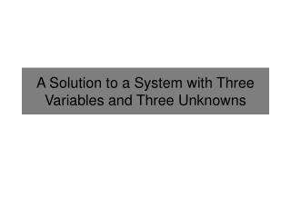 A Solution to a System with Three Variables and Three Unknowns