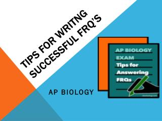TIPS FOR WRITNG SUCCESSFUL FRQ'S