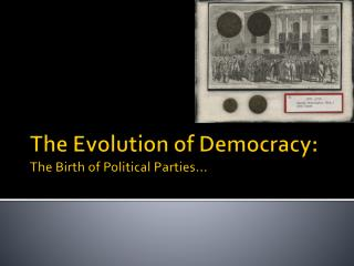 The Evolution of Democracy: The Birth of Political Parties…