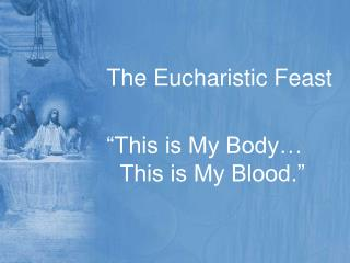 """The Eucharistic Feast """"This is My Body… This is My Blood."""""""