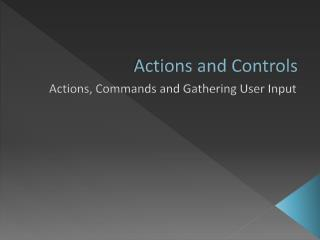 Actions and Controls