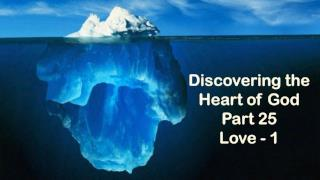 Discovering the Heart of God Part 25 Love - 1