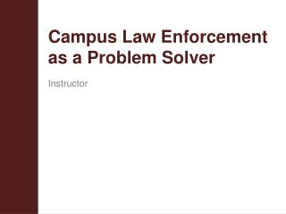 Campus Law Enforcement  as a Problem Solver