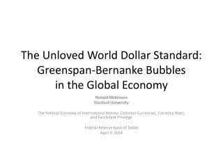 The Unloved World Dollar Standard: Greenspan-Bernanke Bubbles  in the Global Economy