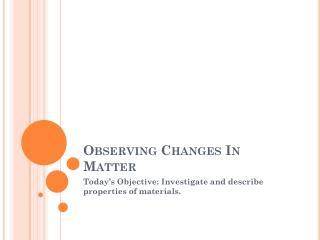 Observing Changes In Matter