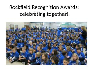 Rockfield  Recognition Awards: celebrating together!