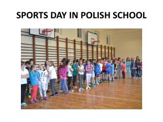 SPORTS DAY IN  POLISH  SCHOOL