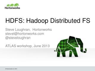 HDFS: Hadoop Distributed FS