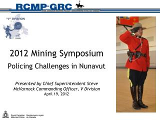 CURRENT ESTABLISHMENT  170 RCMP Employees  25 Detachments (15-2, 3-4, 3-6 & Iqaluit 25,