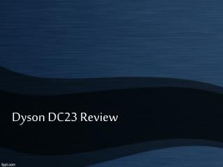 Dyson DC23 Review