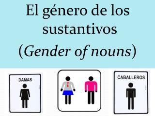 El género de los sustantivos ( Gender of nouns )
