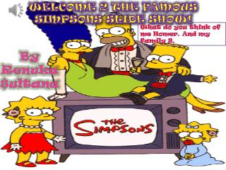 Welcome 2 the famous Simpsons slide show!