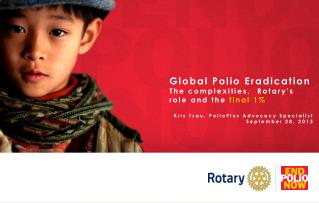 Global Polio Eradication The  complexities,  Rotary's role  and  the  final 1 %