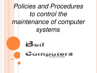 Policies and Procedures  to control the  maintenance of computer systems .