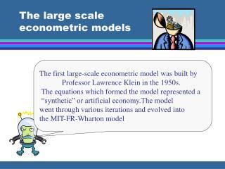 The large scale  econometric models