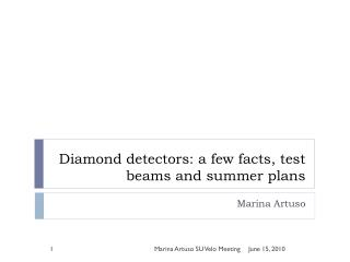 Diamond detectors: a few facts, test beams and summer plans