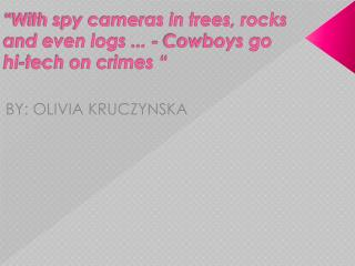 """With spy cameras in trees, rocks and even logs ... - Cowboys go hi-tech on crimes """