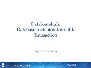 Databasteknik Databaser och bioinformatik Transaction
